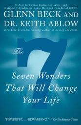 The 7 - Seven Wonders That Will Change Your Life ebook by Glenn Beck,Keith Ablow
