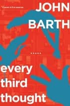 Every Third Thought - A Novel in Five Seasons ebooks by John Barth