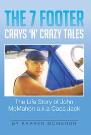 The 7 Footer Crays 'n' Crazy Tales ebook by Karren McMahon