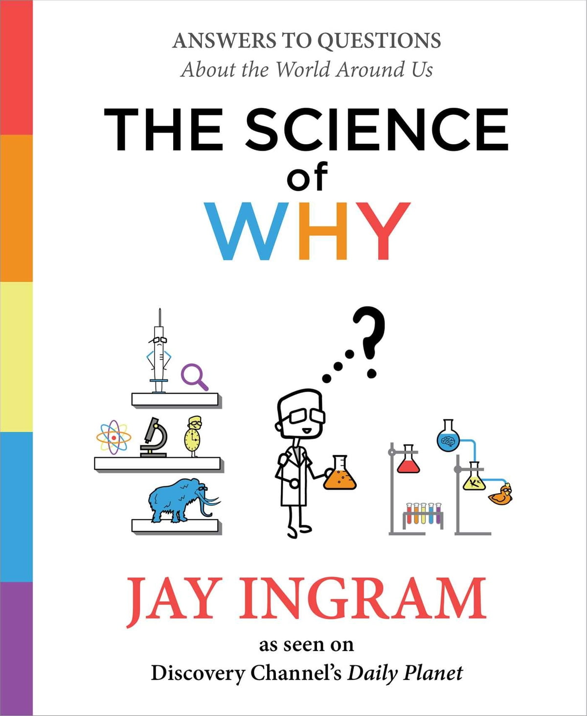 The Science Of Why  Answers To Questions About The World Around Us Ebook  By Jay