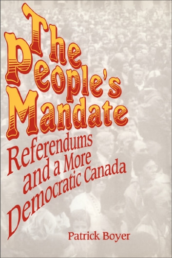 The People's Mandate - Referendums and a More Democratic Canada ebook by J. Patrick Boyer