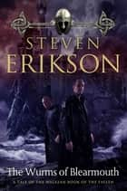 The Wurms of Blearmouth ebook by Steven Erikson