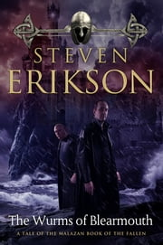 The Wurms of Blearmouth - A Malazan Tale of Bauchelain and Korbal Broach ebook by Steven Erikson
