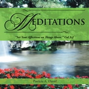 "MEDITATIONS - ""Set Your Affections on Things Above."" Col.3:2 ebook by Patricia A. David"
