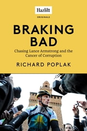 Braking Bad - Chasing Lance Armstrong and the Cancer of Corruption ebook by Richard Poplak