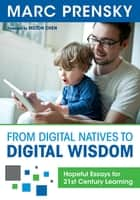 From Digital Natives to Digital Wisdom - Hopeful Essays for 21st Century Learning ebook by Marc R. Prensky