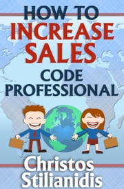 How to Increase Sales: Code Professional ebook by Christos Stilianidis