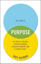 The Story of Purpose - The Path to Creating a Brighter Brand, a Greater Company, and a Lasting Legacy ebook by Joey Reiman
