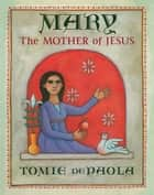 Mary, the Mother of Jesus ebook by Tomie dePaola