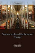 Continuous Renal Replacement Therapy ebook by John Kellum, Rinaldo Bellomo, Claudio Ronco
