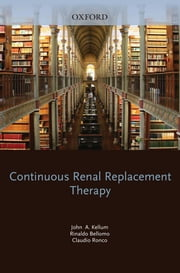 Continuous Renal Replacement Therapy ebook by John Kellum,Rinaldo Bellomo,Claudio Ronco