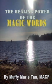 The Healing Power of the Magic Words ebook by Muffy Marie Tan