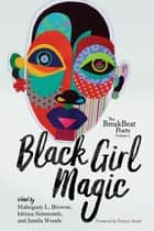 The BreakBeat Poets Vol. 2 - Black Girl Magic ebook by Jamila Woods, Mahogany L. Browne, Idrissa Simmonds