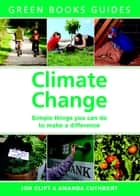 Climate Change - Simple Things You Can Do to Make a Difference ebook by Jon Clift, Amanda Cuthbert