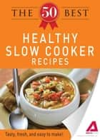 The 50 Best Healthy Slow Cooker Recipes: Tasty, fresh, and easy to make! ebook by Adams Media