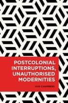 Postcolonial Interruptions, Unauthorised Modernities ebook by Iain Chambers