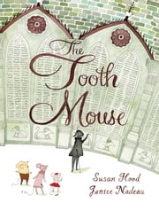 The Tooth Mouse ebook by Susan Hood,Janice Nadeau