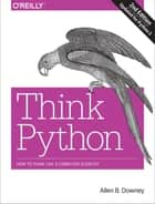 Think Python - How to Think Like a Computer Scientist ebook by Allen B. Downey