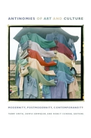 Antinomies of Art and Culture - Modernity, Postmodernity, Contemporaneity ebook by Terry Smith,Okwui Enwezor,Nancy Condee,Antonio Negri,Geeta Kapur,Rosalind Krauss
