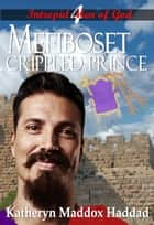 Mefiboset: Crippled Prince - Intrepid Men of God, #4 ebook by Katheryn Maddox Haddad