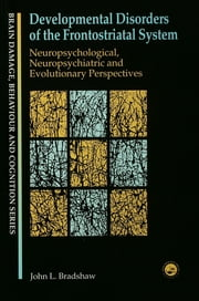 Developmental Disorders of the Frontostriatal System - Neuropsychological, Neuropsychiatric and Evolutionary Perspectives ebook by John L. Bradshaw,Peter G. Enticott
