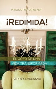 Redimida!: El Gozo de Una Vida Transformada ebook by Clarensau, Kerry