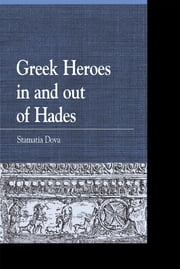 Greek Heroes in and out of Hades ebook by Stamatia Dova