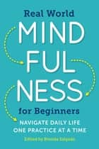 Real World Mindfulness for Beginners - Navigate Daily Life One Practice at a Time ebook by Brenda Salgado