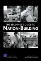 The Beginner's Guide to Nation-Building ebook by James Dobbins, Seth G. Jones, Keith Crane,...