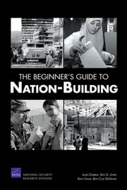 The Beginner's Guide to Nation-Building ebook by James Dobbins,Seth G. Jones,Keith Crane,Beth Cole DeGrasse