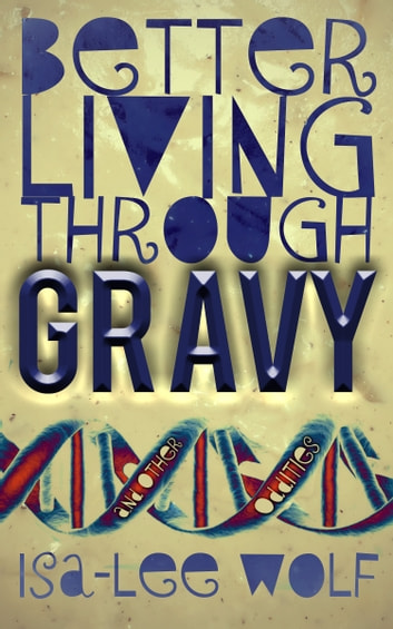 Better Living Through GRAVY and Other Oddities