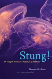 Stung! - On Jellyfish Blooms and the Future of the Ocean ebook by Lisa-ann Gershwin,Sylvia Earle