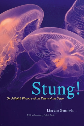 Stung! - On Jellyfish Blooms and the Future of the Ocean ebook by Lisa-ann Gershwin