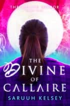 The Divine of Callaire ebook by Saruuh Kelsey