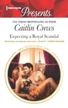 Expecting a Royal Scandal - A Royal Pregnancy Romance ebook by Caitlin Crews