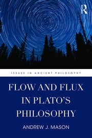 Flow and Flux in Plato's Philosophy ebook by Andrew J. Mason