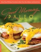 Good Morning Paleo - More Than 150 Easy Favorites to Start Your Day, Gluten- and Grain-Free ebook by Jane Barthelemy