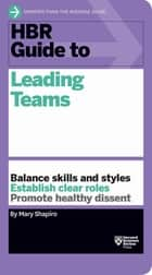 HBR Guide to Leading Teams (HBR Guide Series) ebook by Mary Shapiro
