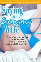 Spying on His Swinging Wife ebook by Michael Jade