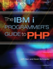 The IBM i Programmer's Guide to PHP ebook by Jeff Olen,Kevin Schroeder