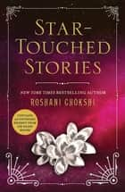 Star-Touched Stories ebook by Roshani Chokshi