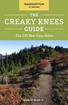 The Creaky Knees Guide Washington, 2nd Edition - The 100 Best Easy Hikes ebook by Seabury Blair, Jr.