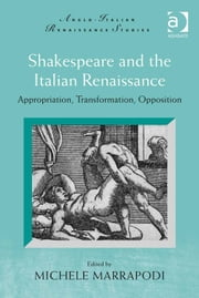 Shakespeare and the Italian Renaissance - Appropriation, Transformation, Opposition ebook by Professor Michele Marrapodi,Professor Michele Marrapodi