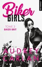 Biker Girls - tome 3 Biker brit ebook by Audrey Carlan, Thierry Laurent