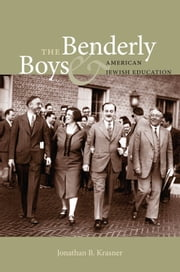 The Benderly Boys and American Jewish Education ebook by Jonathan B. Krasner