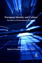 European Identity and Culture - Narratives of Transnational Belonging ebook by Markus Thiel, Rebecca Friedman