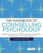 The Handbook of Counselling Psychology ebook by Barbara Douglas,Sheelagh Strawbridge,Elaine Kasket,Victoria Galbraith,Ray Woolfe