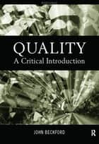 Quality - A Critical Introduction ebook by John Beckford
