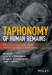 Taphonomy of Human Remains - Forensic Analysis of the Dead and the Depositional Environment ebook by Eline M. J. Schotsmans, Nicholas Márquez-Grant, Shari L. Forbes
