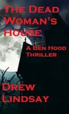 The Dead Woman's House ebook by Drew Lindsay